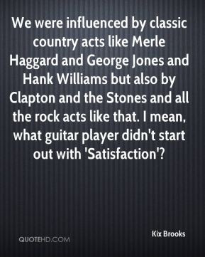 Kix Brooks - We were influenced by classic country acts like Merle ...