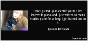 Once I picked up an electric guitar, I lost interest in piano, and I ...