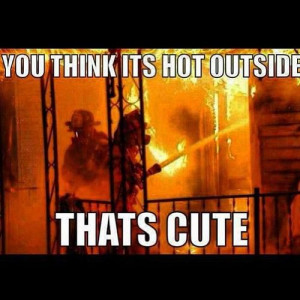 Firefighter Quotes Tumblr Stay cool firefighters!