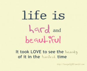Life is hard and beautiful Love quote pictures