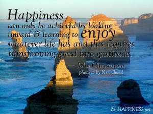 Happiness can only be achieved by looking inward & learning to enjoy ...