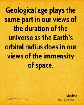 Geological age plays the same part in our views of the duration of the ...