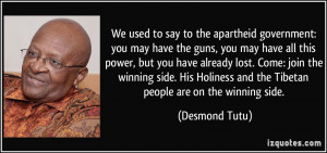 ... and the Tibetan people are on the winning side. - Desmond Tutu
