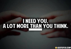 Need You A Lot.. - QuotePix.com - Quotes Pictures, Quotes Images ...