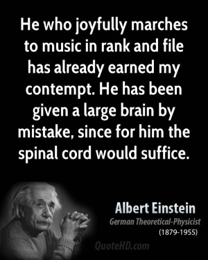 He who joyfully marches to music in rank and file has already earned ...