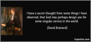 quote-i-have-a-secret-thought-from-some-things-i-have-observed-that ...