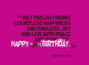 ... with peace and serenity. Happy Birthday. happy 19th birthday quotes