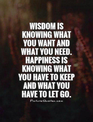 ... Happiness is knowing what you have to keep and what you have to let go