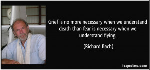 ... death than fear is necessary when we understand flying. - Richard Bach