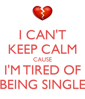 ... im tired of being single 1 Tired of Being Single? Follow These Tips