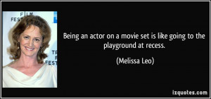 Being an actor on a movie set is like going to the playground at ...