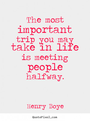 Life quotes - The most important trip you may take in life is meeting ...