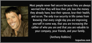 secure because they are always worried that they will lose their job ...