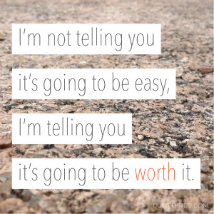 ... way, it's worth it, you are worth it and you have to keep trying