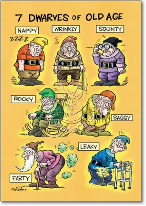 You know you are old when you can relate to the Seven Dwarfs of Old ...