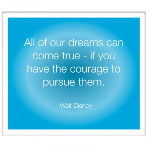 all-of-our-dreams-can-come-true-if-you-have-the-courage-to-pursue-them ...