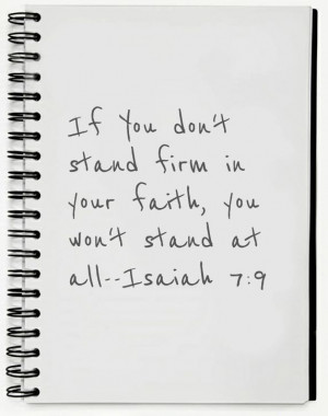 ... Stand firm In Your Faith,You Won't Stand at All ~ Faith Quote