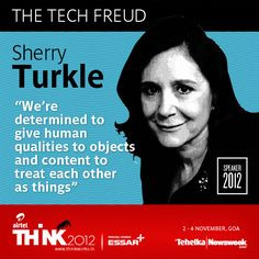 Sherry Turkle is our speaker no. 2 at THiNK2012 (2-4 Nov, Goa). We ...