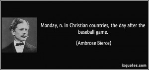 ... Christian countries, the day after the baseball game. - Ambrose Bierce