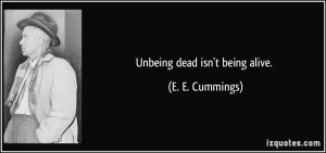 Unbeing dead isn't being alive - Life Quote.