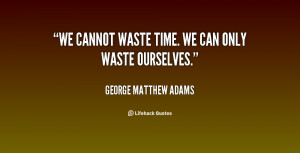 wasted time quotes source http quoteimg com trash can 4