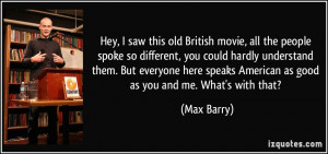 Hey, I saw this old British movie, all the people spoke so different ...