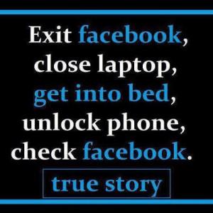 facebook close laptop get into bed unlock phone check facebook true ...
