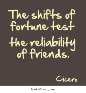 fortune test the reliability of friends cicero more friendship quotes ...