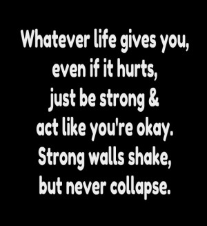 you, even if it hurts, just be strong & act like you're okay. Strong ...