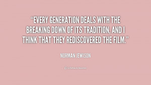 Every generation deals with the breaking down of its tradition, and I ...