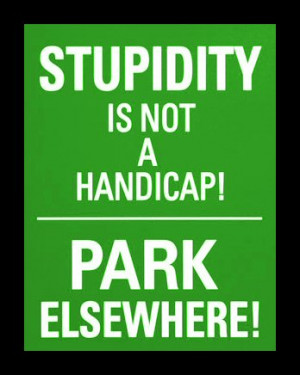 Stupidity is not a handicap – Compliment Quote