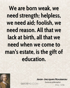 ... that we need when we come to man's estate, is the gift of education