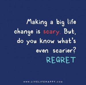 Making a big life change is scary But do you know what s even