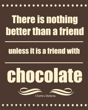 Friend with Chocolate - Charles Dickens