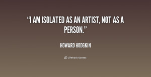 quote-Howard-Hodgkin-i-am-isolated-as-an-artist-not-184678.png