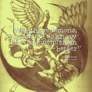 Quotes Picture: we all have demons, just some of us know how to ...