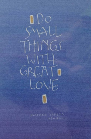 do small things with great love picture quote
