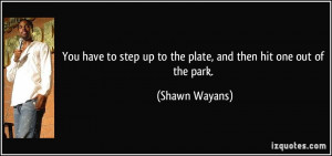 You have to step up to the plate, and then hit one out of the park ...