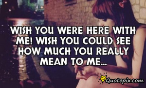 Wish You Were Here With Me Wish you were here with me!