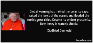 Global warming has melted the polar ice caps, raised the levels of the ...