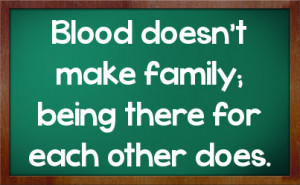 Blood Doesnt Make Family Quotes Quotesgram
