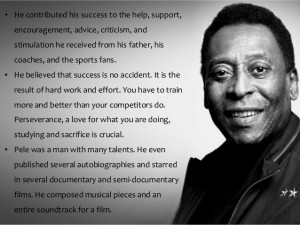 Pele Quotes Success He contributed his success to