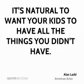 It's natural to want your kids to have all the things you didn't have.