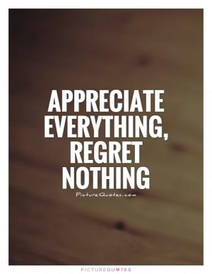 ... Quotes No Regrets Quotes Appreciate Life Quotes Never Regret Quotes