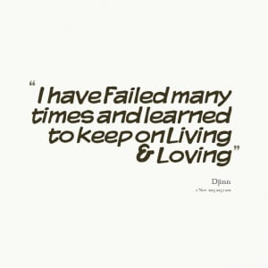 Quotes Picture: i have failed many times and learned to keep on living