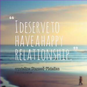 Quotes Picture: i deserve to have a happy relationship