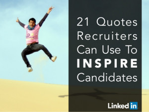 21 QuotesRecruitersCan Use ToI N S P I R E Candidates