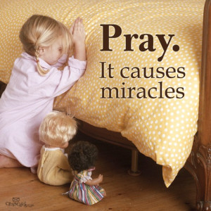 Pray. It causes miracles