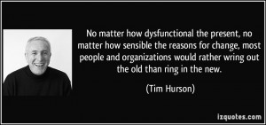 No matter how dysfunctional the present, no matter how sensible the ...