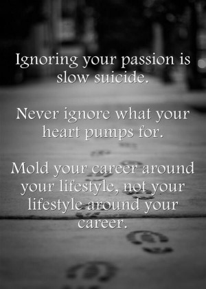 ignoring-your-passion-slow-suicide-quotes-sayings-pictures